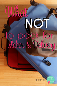 What Not to Pack for Labor and Delivery