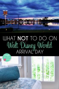 What Not to Do On Walt Disney World Arrival Day
